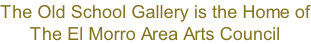 The Old School Gallery is the Home of The El Morro Area Arts Council